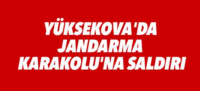 Yüksekova'da Jandarma Karakolu'na saldırı