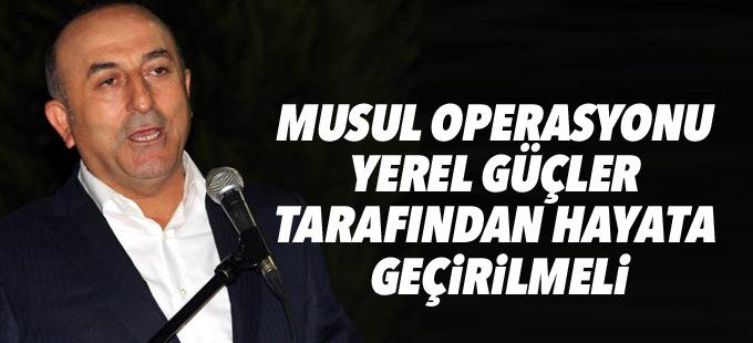 Çavuşoğlu: Musul operasyonu yerel güçler tarafından hayata geçirilmeli