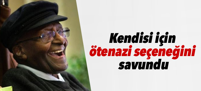 Desmond Tutu kendisi için ötenazi seçeneğini savundu