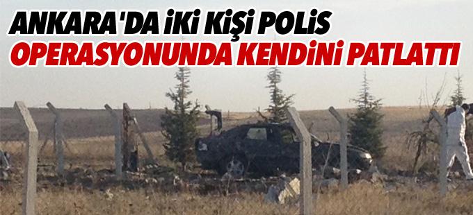 Ankara'da iki kişi polis operasyonunda kendini patlattı