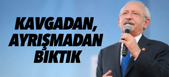 Kılıçdaroğlu: Kavgadan, ayrışmadan bıktık