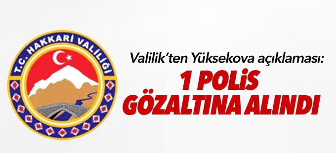 Hakkari Valiliği'nden Yüksekova açıklaması: 1 polis gözaltına alındı