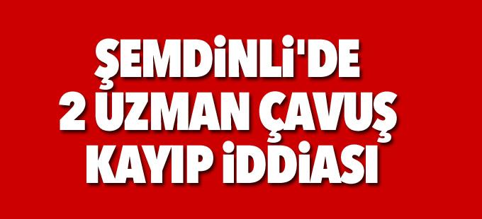 Şemdinli'de 2 uzman çavuş kayıp iddiası