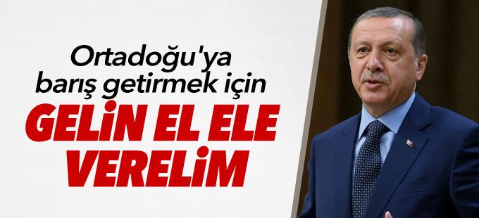 Erdoğan: Ortadoğu'ya barış getirmek için gelin el ele verelim