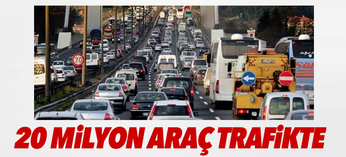 20 milyon araç trafikte