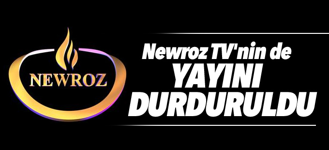 Newroz TV'nin de yayını durduruldu