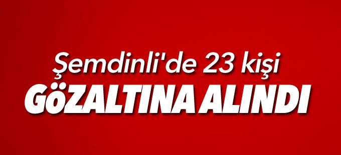 Şemdinli'de 23 kişi gözaltına alındı