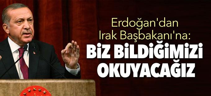 Erdoğan'dan Irak Başbakanı'na: Biz bildiğimizi okuyacağız