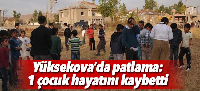 Yüksekova'da patlama: 1 çocuk hayatını kaybetti, 1'i ağır 2 yaralı
