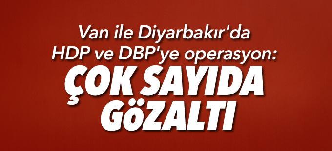 Van ile Diyarbakır'da da HDP ve DBP'ye operasyon: Çok sayıda gözaltı