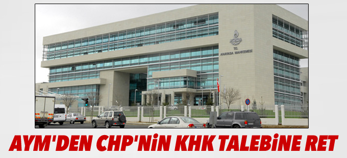 AYM'den CHP'nin KHK talebine ret