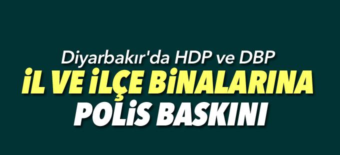 Diyarbakır'da HDP ve DBP il ve ilçe binalarına polis baskını