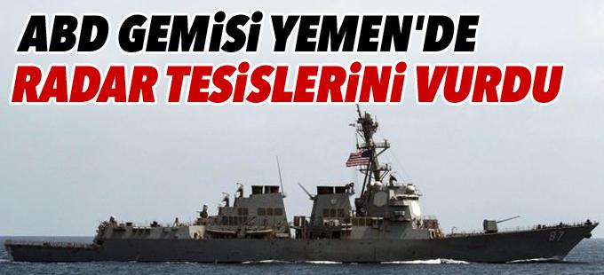 ABD gemisi Yemen'de radar tesislerini vurdu