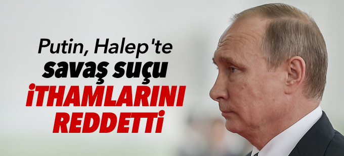 Putin Halep'te savaş suçu ithamlarını reddetti