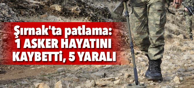 Şırnak'ta patlama: 1 asker hayatını kaybetti, 5 yaralı