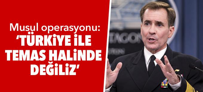 ABD: Musul operasyonu ile ilgili Türkiye ile temas halinde değiliz