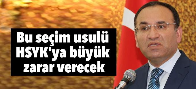 Bozdağ: Bu seçim usulü HSYK'ya büyük zarar verecek