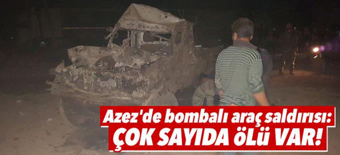 Azez'de bombalı araç saldırısı: Çok sayıda ölü var!