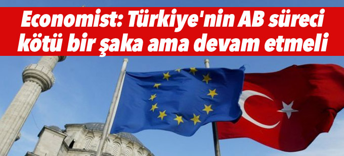 Economist: Türkiye'nin AB süreci kötü bir şaka ama devam etmeli