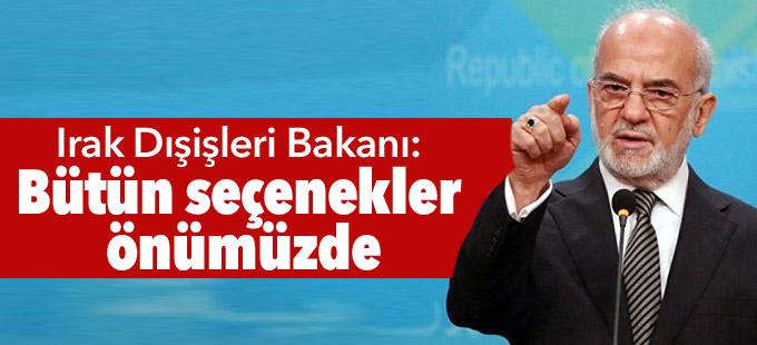 Irak Dışişleri Bakanı'ndan Türkiye yorumu: Bütün seçenekler önümüzde