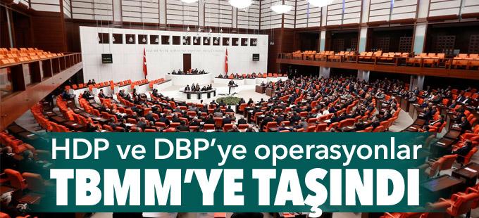 HDP ve DBP'lilere yönelik gözatı operasyonları TBMM'ye taşındı
