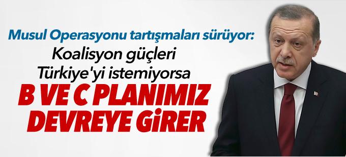 """""""Koalisyon güçleri Türkiye'yi istemiyorsa B ve C planımız devreye girer"""""""