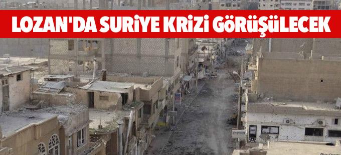 """Lozan'da 'Suriye krizi"""" görüşülecek"""