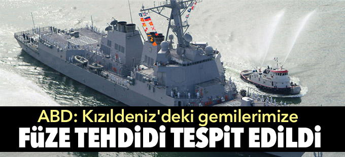 ABD donanması: Kızıldeniz'deki gemilerimize füze tehdidi tespit edildi
