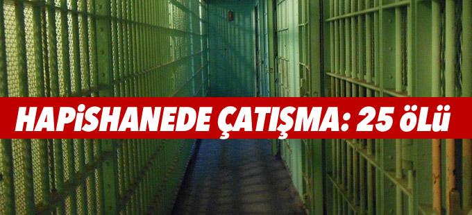 Hapishanede çatışma çıktı: 25 mahkum öldürüldü