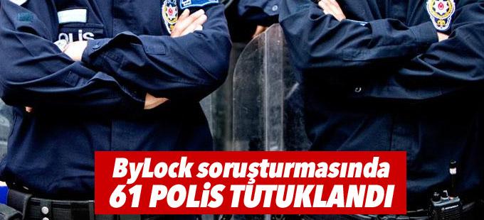 ByLock soruşturmasında 61 polis tutuklandı