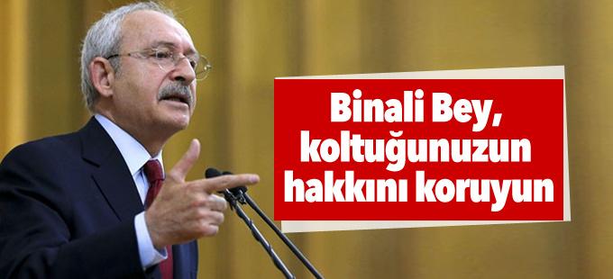 Kılıçdaroğlu: Binali Bey, koltuğunuzun hakkını koruyun
