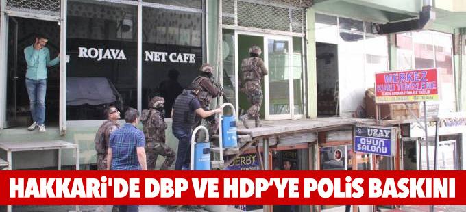 Hakkari'de DBP ve HDP'ye polis baskını