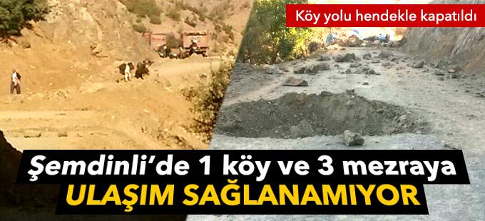 Köy yoluna kazılan hendek nedeniyle 1 köy ve 3 mezraya ulaşım sağlanamıyor