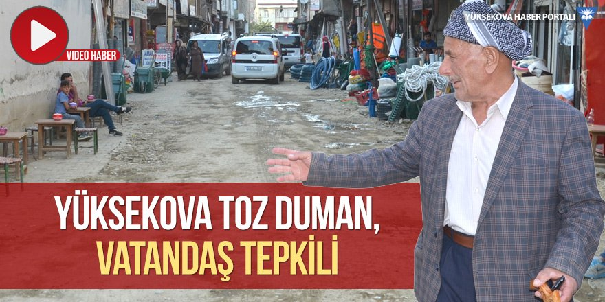 Yüksekova toz duman, vatandaş ise tepkili!